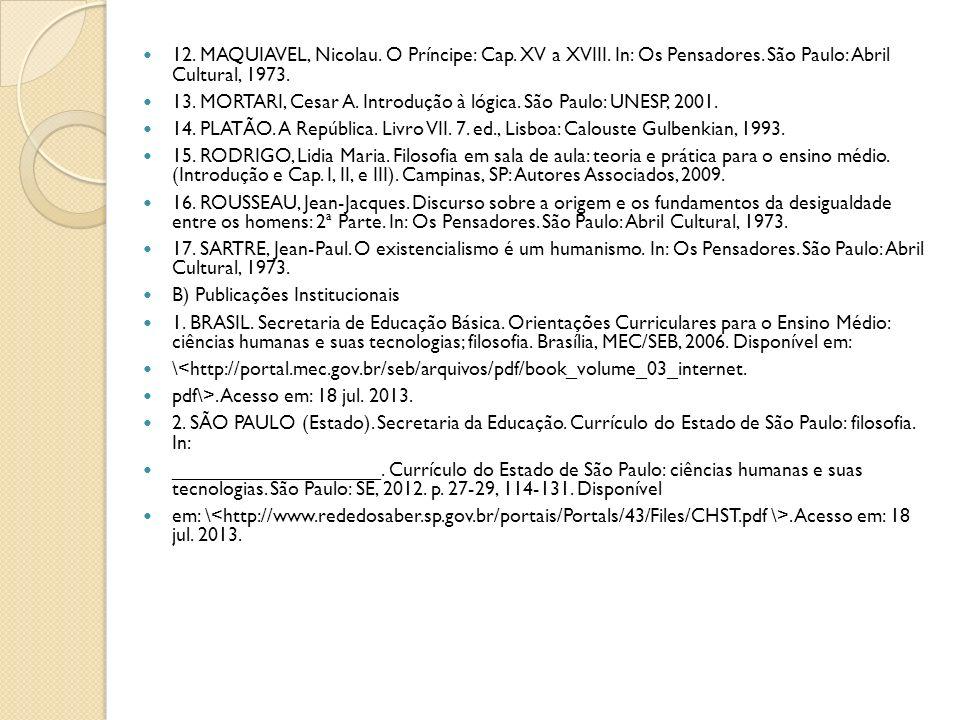 12.MAQUIAVEL, Nicolau. O Príncipe: Cap. XV a XVIII.