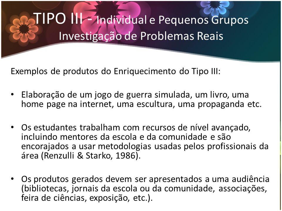 TIPO III - Individual e Pequenos Grupos Investigação de Problemas Reais Exemplos de produtos do Enriquecimento do Tipo III: Elaboração de um jogo de g