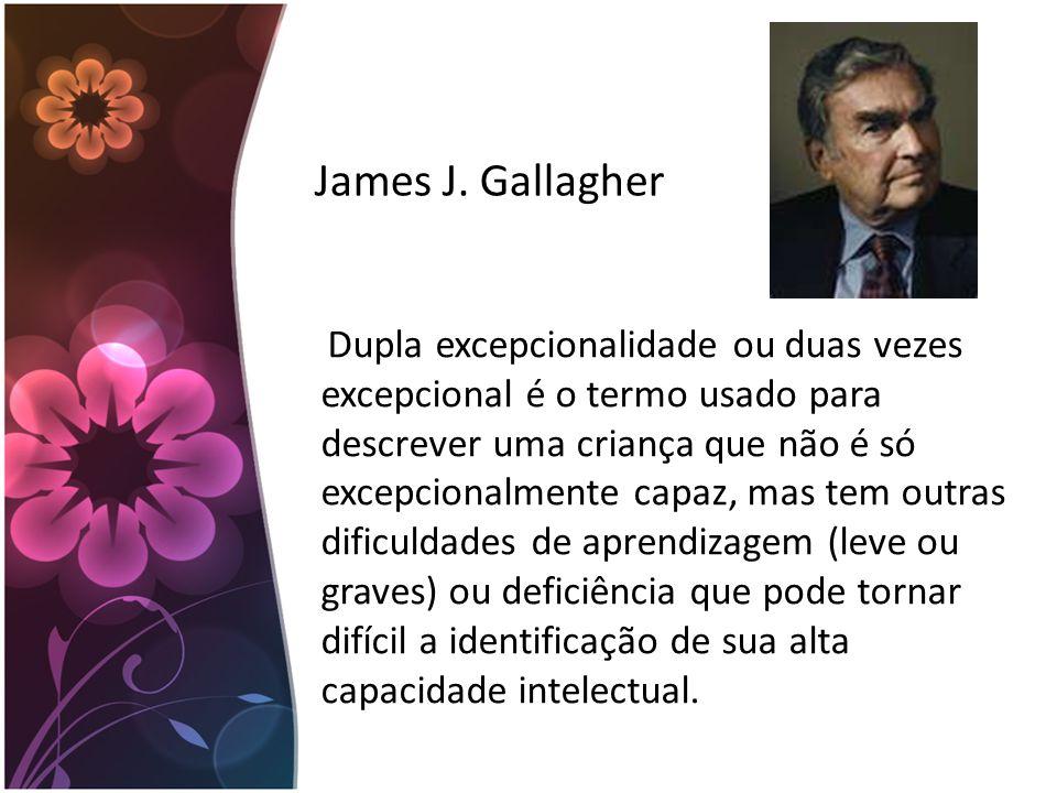 James J. Gallagher Dupla excepcionalidade ou duas vezes excepcional é o termo usado para descrever uma criança que não é só excepcionalmente capaz, ma