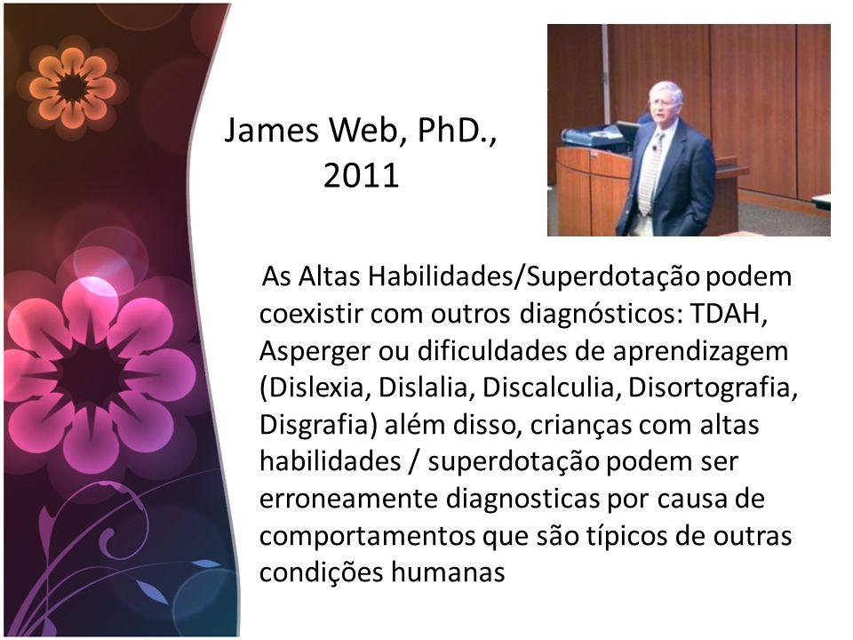 James Web, PhD., 2011 As Altas Habilidades/Superdotação podem coexistir com outros diagnósticos: TDAH, Asperger ou dificuldades de aprendizagem (Disle