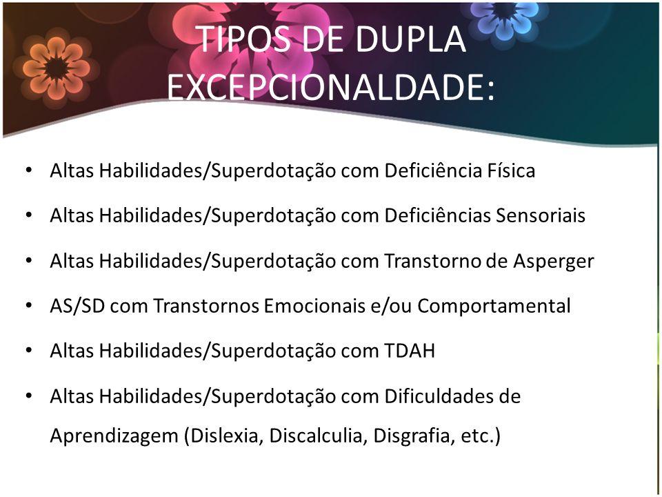 TIPOS DE DUPLA EXCEPCIONALDADE: Altas Habilidades/Superdotação com Deficiência Física Altas Habilidades/Superdotação com Deficiências Sensoriais Altas