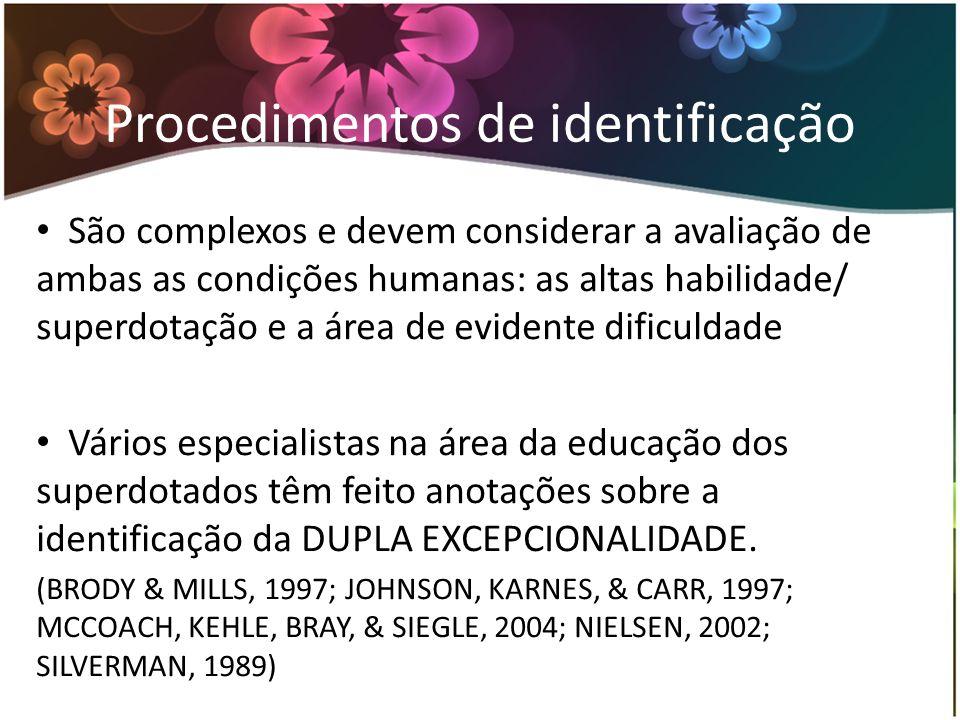 Procedimentos de identificação São complexos e devem considerar a avaliação de ambas as condições humanas: as altas habilidade/ superdotação e a área