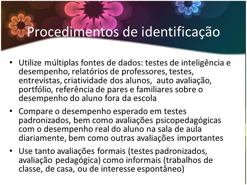 Procedimentos de identificação Utilize múltiplas fontes de dados: testes de inteligência e desempenho, relatórios de professores, testes, entrevistas,