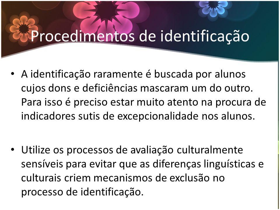 Procedimentos de identificação A identificação raramente é buscada por alunos cujos dons e deficiências mascaram um do outro. Para isso é preciso esta