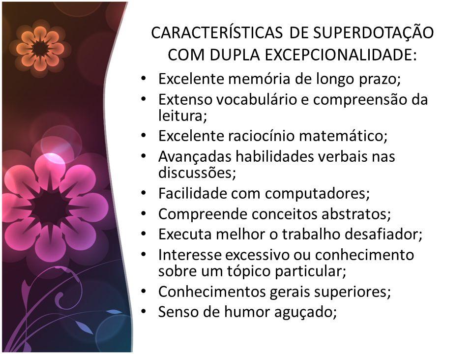 CARACTERÍSTICAS DE SUPERDOTAÇÃO COM DUPLA EXCEPCIONALIDADE: Excelente memória de longo prazo; Extenso vocabulário e compreensão da leitura; Excelente