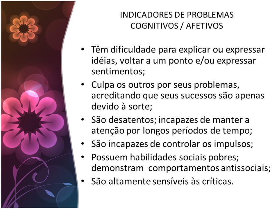 INDICADORES DE PROBLEMAS COGNITIVOS / AFETIVOS Têm dificuldade para explicar ou expressar idéias, voltar a um ponto e/ou expressar sentimentos; Culpa