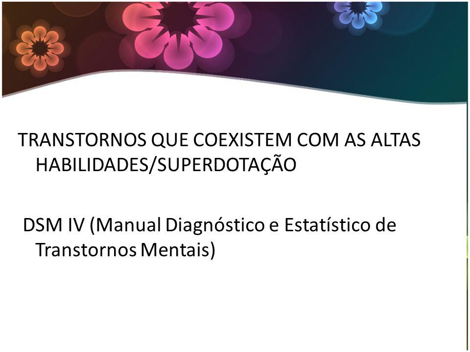TRANSTORNOS QUE COEXISTEM COM AS ALTAS HABILIDADES/SUPERDOTAÇÃO DSM IV (Manual Diagnóstico e Estatístico de Transtornos Mentais)
