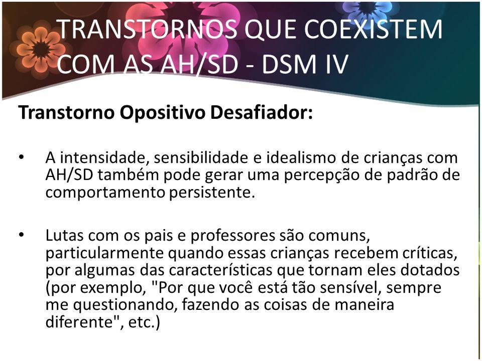 TRANSTORNOS QUE COEXISTEM COM AS AH/SD - DSM IV Transtorno Opositivo Desafiador: A intensidade, sensibilidade e idealismo de crianças com AH/SD também