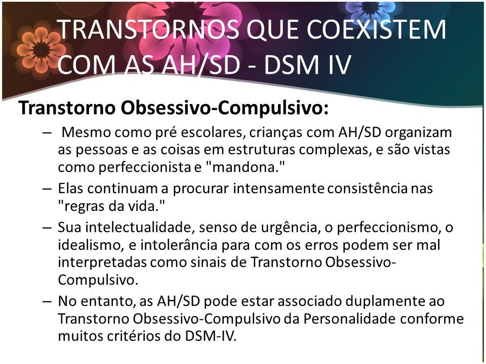 TRANSTORNOS QUE COEXISTEM COM AS AH/SD - DSM IV Transtorno Obsessivo-Compulsivo: – Mesmo como pré escolares, crianças com AH/SD organizam as pessoas e