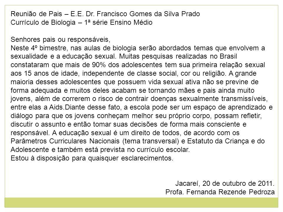 Reunião de Pais – E.E. Dr. Francisco Gomes da Silva Prado Currículo de Biologia – 1ª série Ensino Médio Senhores pais ou responsáveis, Neste 4º bimest
