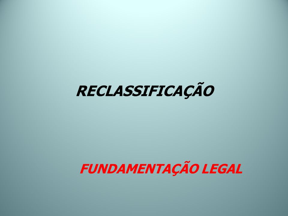 RECLASSIFICAÇÃO FUNDAMENTAÇÃO LEGAL