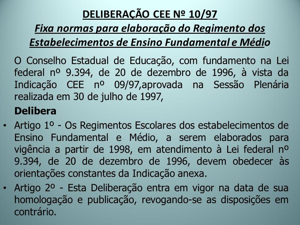 DELIBERAÇÃO CEE Nº 10/97 Fixa normas para elaboração do Regimento dos Estabelecimentos de Ensino Fundamental e Médio O Conselho Estadual de Educação,