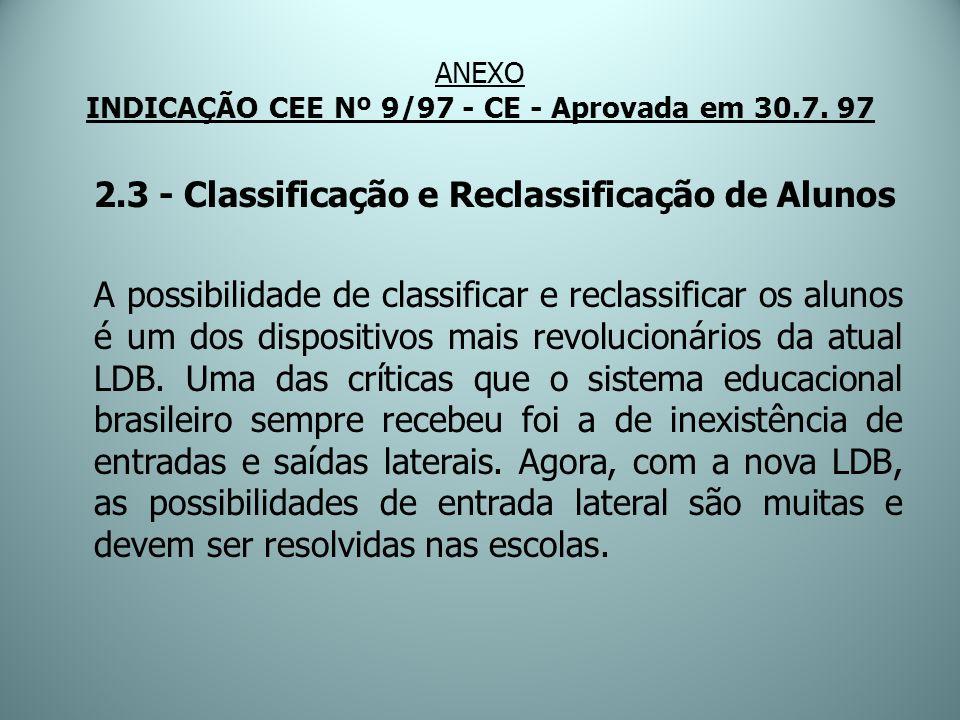 ANEXO INDICAÇÃO CEE Nº 9/97 - CE - Aprovada em 30.7. 97 2.3 - Classificação e Reclassificação de Alunos A possibilidade de classificar e reclassificar