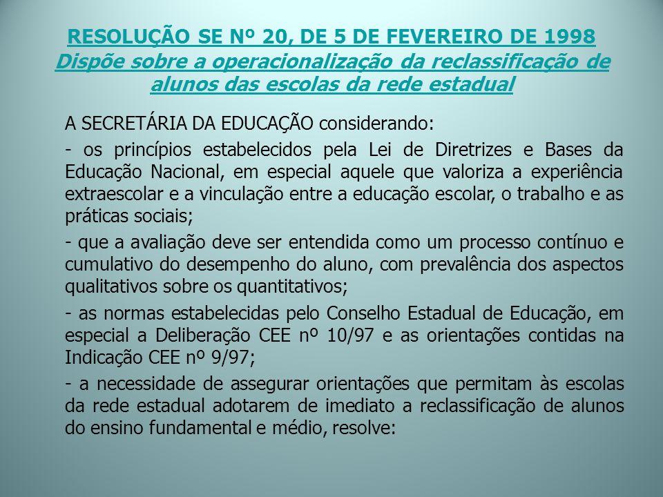 RESOLUÇÃO SE Nº 20, DE 5 DE FEVEREIRO DE 1998 Dispõe sobre a operacionalização da reclassificação de alunos das escolas da rede estadual A SECRETÁRIA