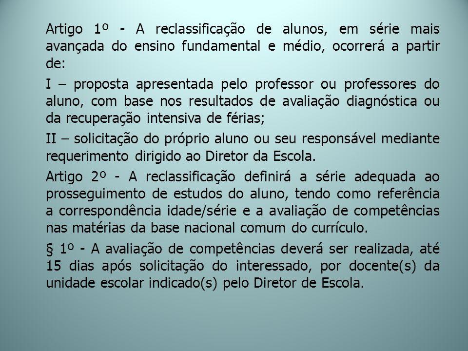 Artigo 1º - A reclassificação de alunos, em série mais avançada do ensino fundamental e médio, ocorrerá a partir de: I – proposta apresentada pelo pro