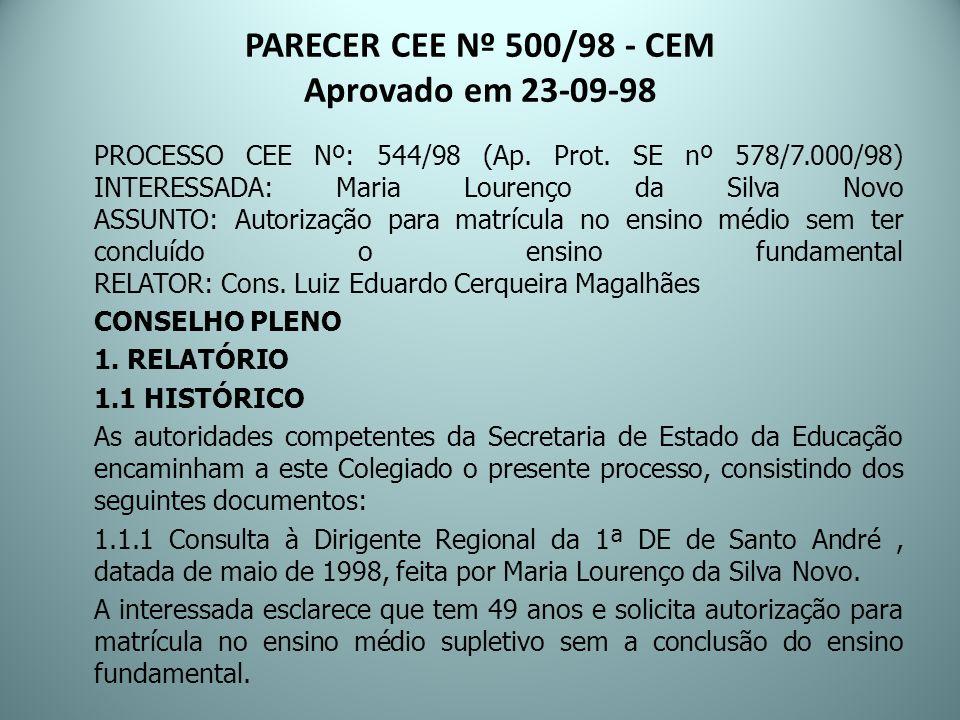 PARECER CEE Nº 500/98 - CEM Aprovado em 23-09-98 PROCESSO CEE Nº: 544/98 (Ap. Prot. SE nº 578/7.000/98) INTERESSADA: Maria Lourenço da Silva Novo ASSU