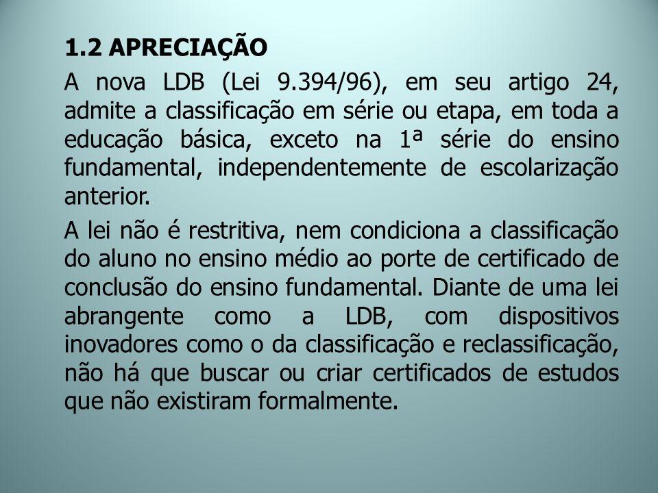 1.2 APRECIAÇÃO A nova LDB (Lei 9.394/96), em seu artigo 24, admite a classificação em série ou etapa, em toda a educação básica, exceto na 1ª série do