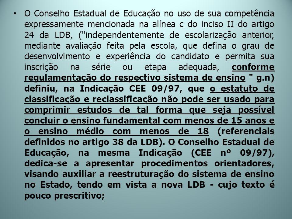 O Conselho Estadual de Educação no uso de sua competência expressamente mencionada na alínea c do inciso II do artigo 24 da LDB, (