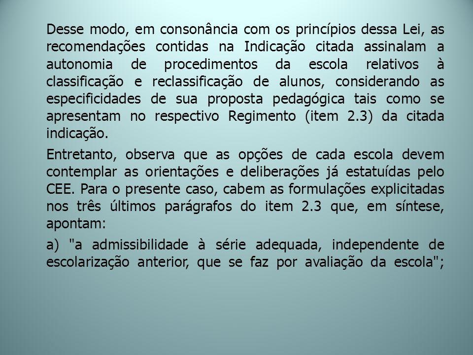 Desse modo, em consonância com os princípios dessa Lei, as recomendações contidas na Indicação citada assinalam a autonomia de procedimentos da escola