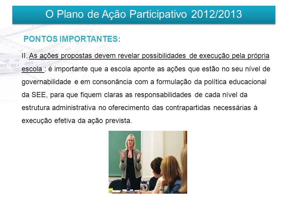 O Plano de Ação Participativo 2012/2013 PONTOS IMPORTANTES: I.O PAP é uma ferramenta de planejamento estratégico construída para todas as escolas de f