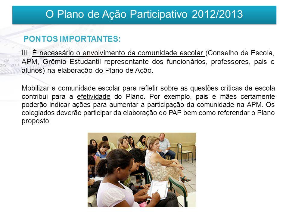 O Plano de Ação Participativo 2012/2013 PONTOS IMPORTANTES: II. As ações propostas devem revelar possibilidades de execução pela própria escola : é im