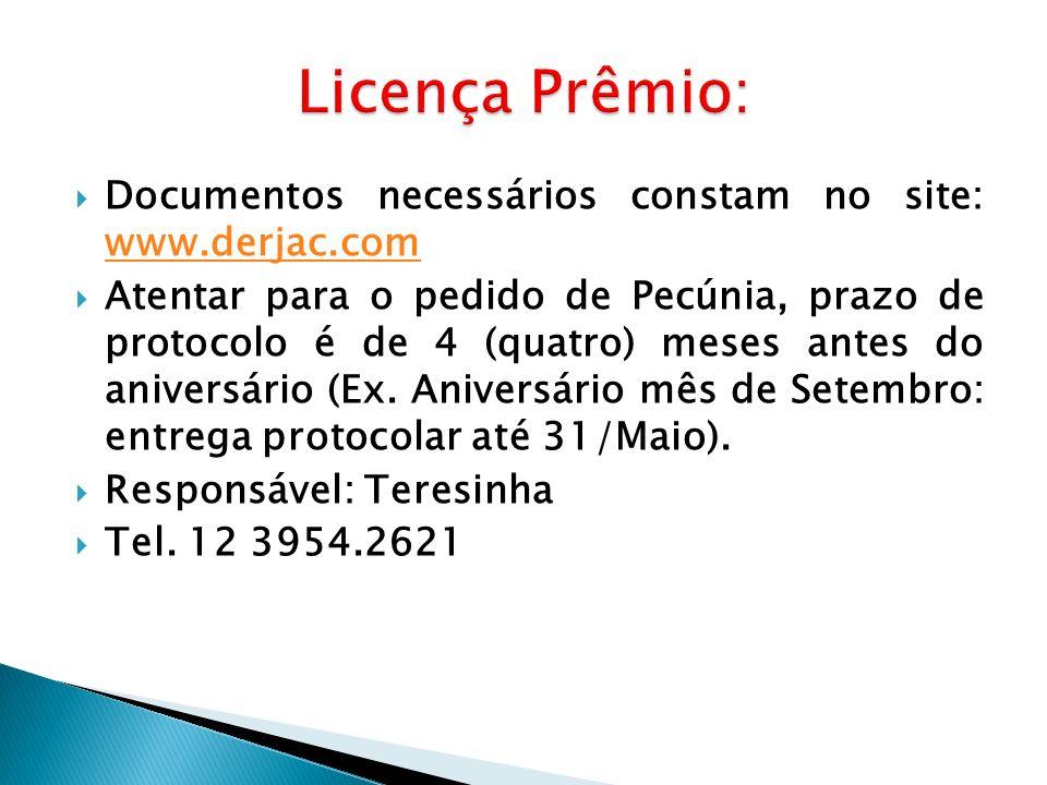 Documentos necessários constam no site: www.derjac.com www.derjac.com Atentar para o pedido de Pecúnia, prazo de protocolo é de 4 (quatro) meses antes