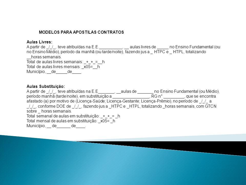 MODELOS PARA APOSTILAS CONTRATOS Aulas Livres: A partir de _/_/_, teve atribuídas na E.E.__________, __ aulas livres de _____ no Ensino Fundamental (o