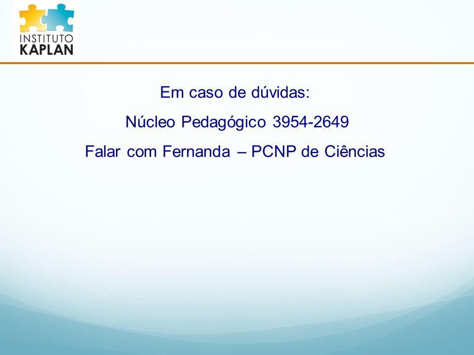 Em caso de dúvidas: Núcleo Pedagógico 3954-2649 Falar com Fernanda – PCNP de Ciências