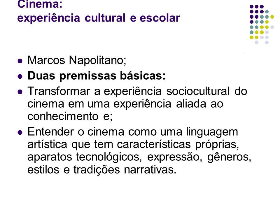 Cinema: experiência cultural e escolar Marcos Napolitano; Duas premissas básicas: Transformar a experiência sociocultural do cinema em uma experiência
