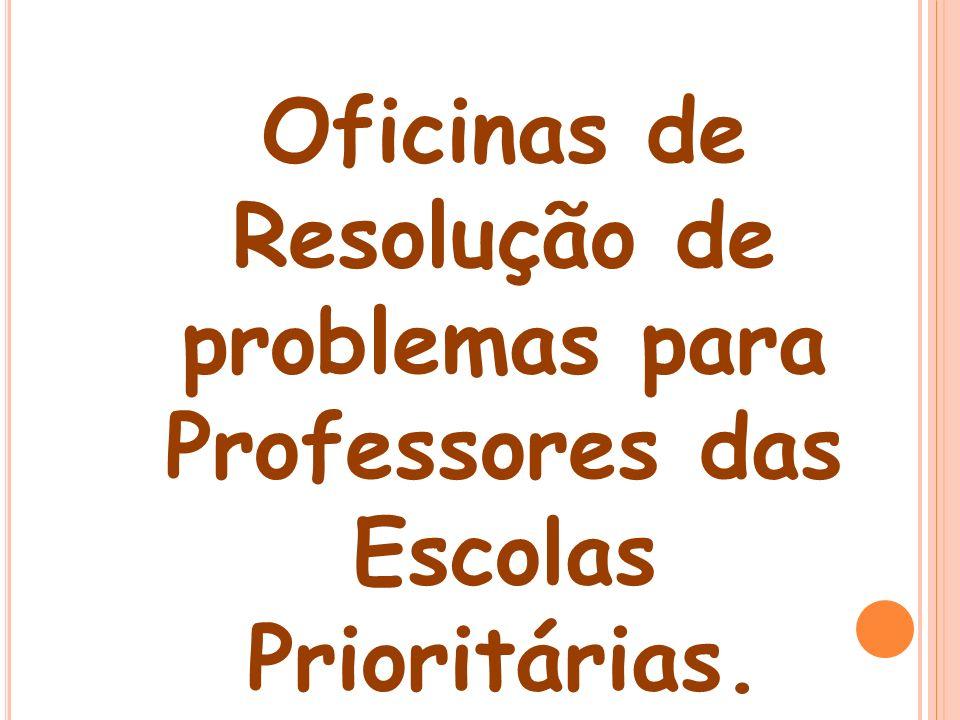 OBJETIVO DO ENCONTRO: ORIENTAR TODOS OS PROFESSORES DE MATEMÁTICA DAS ESCOLAS PRIORITÁRIAS NO DESENVOLVIMENTO DE RESOLUÇÃO DE PROBLEMAS COMO ESTRATÉGIA DE TRABALHO COM OS ALUNOS;