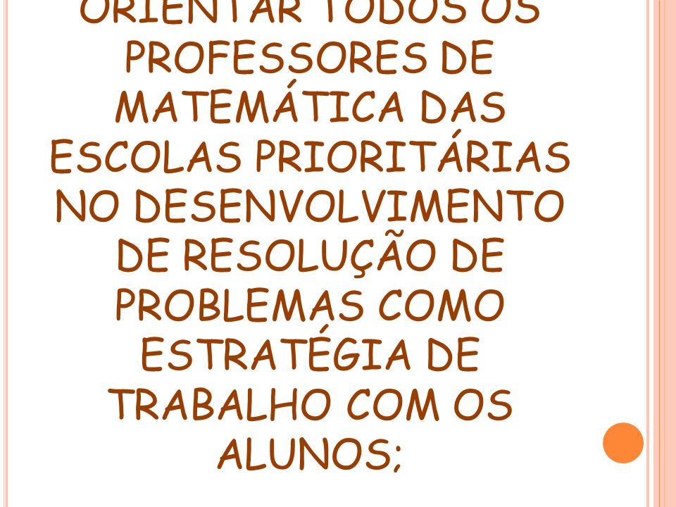 OBJETIVO DO ENCONTRO: ORIENTAR TODOS OS PROFESSORES DE MATEMÁTICA DAS ESCOLAS PRIORITÁRIAS NO DESENVOLVIMENTO DE RESOLUÇÃO DE PROBLEMAS COMO ESTRATÉGI