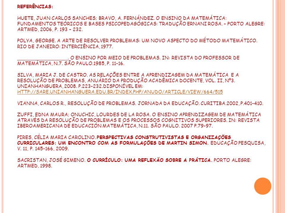 REFERÊNCIAS: HUETE, JUAN CARLOS SANCHES; BRAVO, A. FERNÁNDEZ. O ENSINO DA MATEMÁTICA: FUNDAMENTOS TEÓRICOS E BASES PSICOPEDAGÓGICAS: TRADUÇÃO ERNANI R