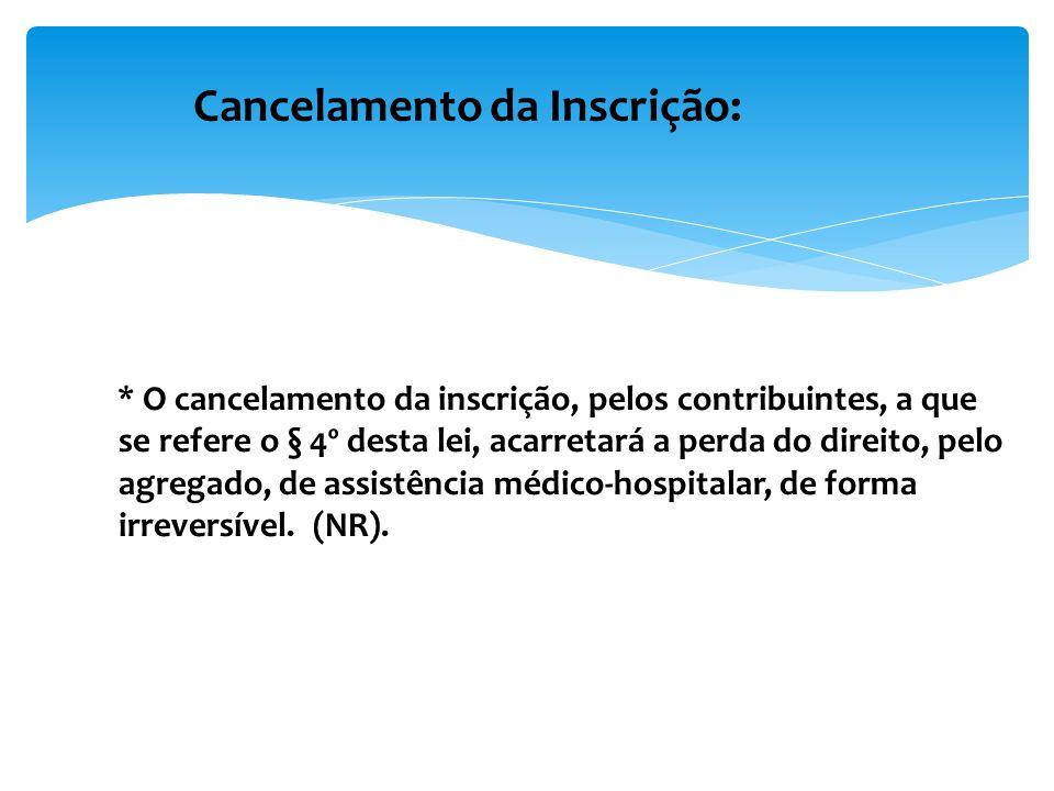 * O cancelamento da inscrição, pelos contribuintes, a que se refere o § 4º desta lei, acarretará a perda do direito, pelo agregado, de assistência médico-hospitalar, de forma irreversível.