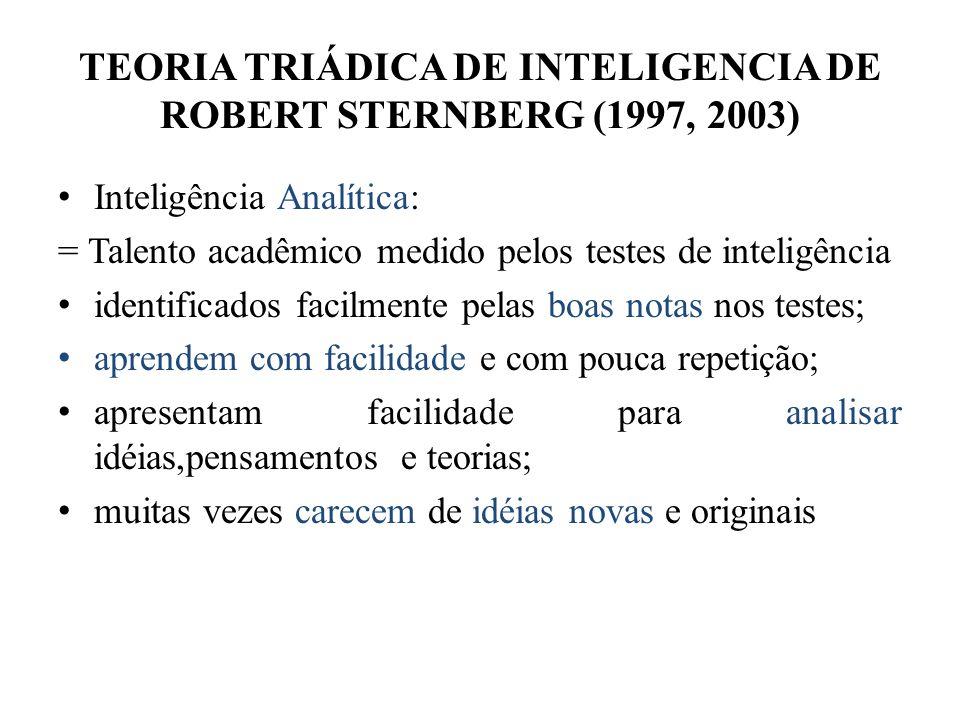 TEORIA TRIÁDICA DE INTELIGENCIA DE ROBERT STERNBERG (1997, 2003) Inteligência Analítica: = Talento acadêmico medido pelos testes de inteligência ident