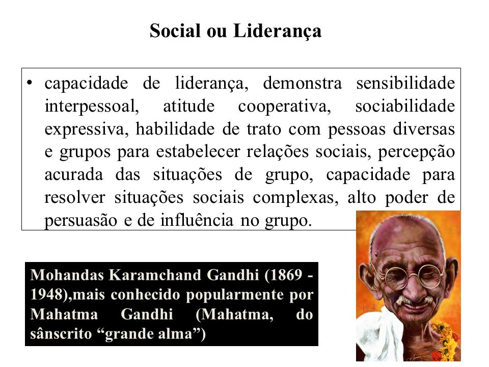 Social ou Liderança capacidade de liderança, demonstra sensibilidade interpessoal, atitude cooperativa, sociabilidade expressiva, habilidade de trato
