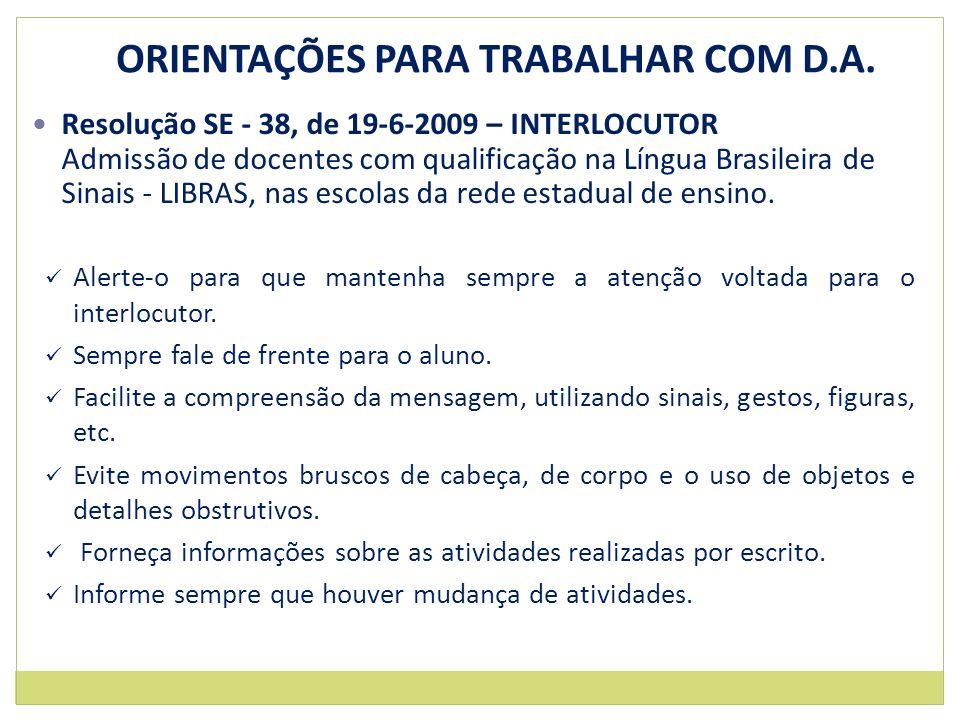 ORIENTAÇÕES PARA TRABALHAR COM D.A. Resolução SE - 38, de 19-6-2009 – INTERLOCUTOR Admissão de docentes com qualificação na Língua Brasileira de Sinai