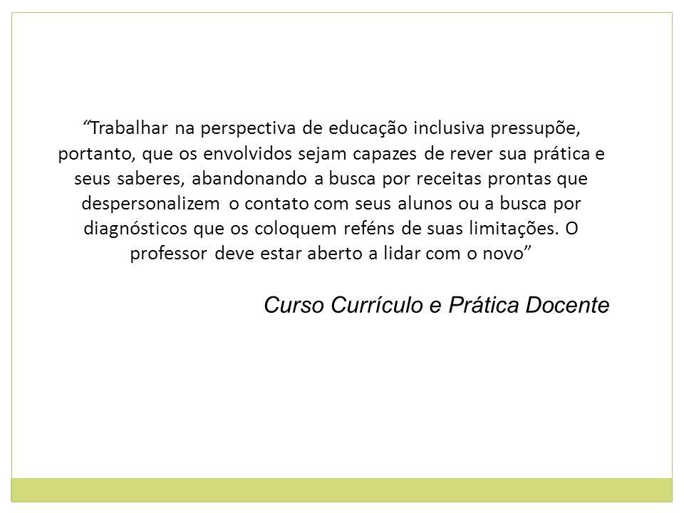 Trabalhar na perspectiva de educação inclusiva pressupõe, portanto, que os envolvidos sejam capazes de rever sua prática e seus saberes, abandonando a