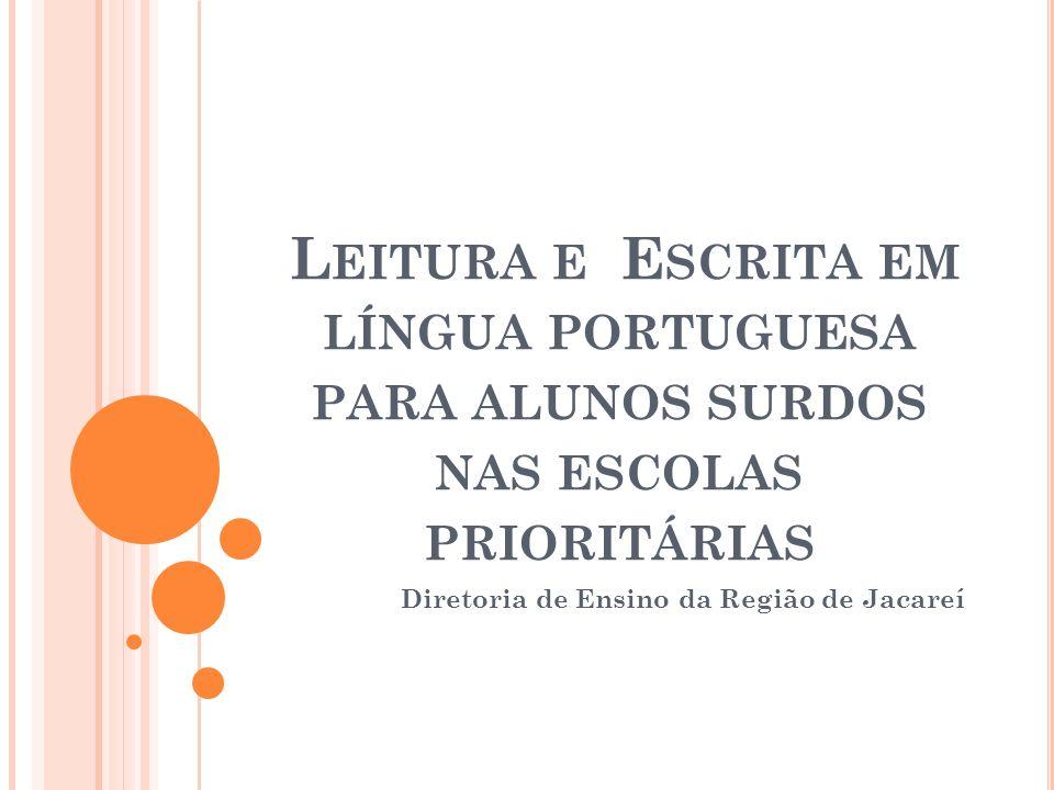 L EITURA E E SCRITA EM LÍNGUA PORTUGUESA PARA ALUNOS SURDOS NAS ESCOLAS PRIORITÁRIAS Diretoria de Ensino da Região de Jacareí