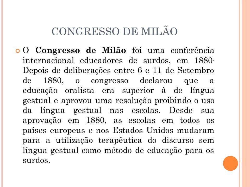 CONGRESSO DE MILÃO O Congresso de Milão foi uma conferência internacional educadores de surdos, em 1880. Depois de deliberações entre 6 e 11 de Setemb
