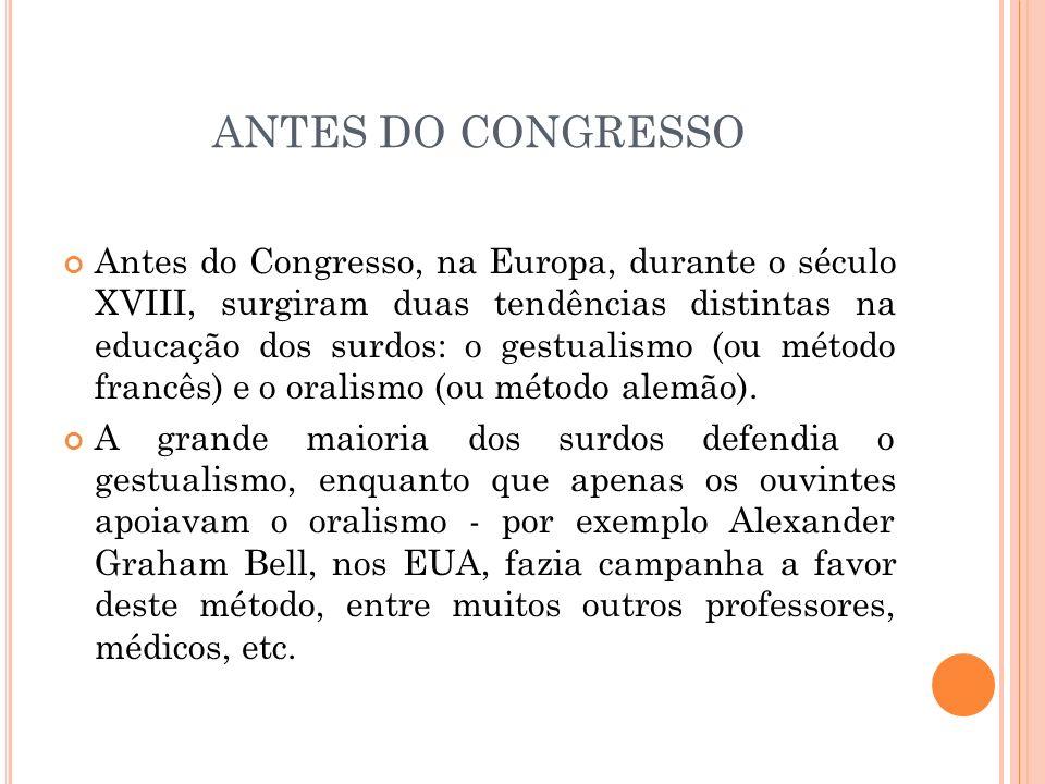 ANTES DO CONGRESSO Antes do Congresso, na Europa, durante o século XVIII, surgiram duas tendências distintas na educação dos surdos: o gestualismo (ou