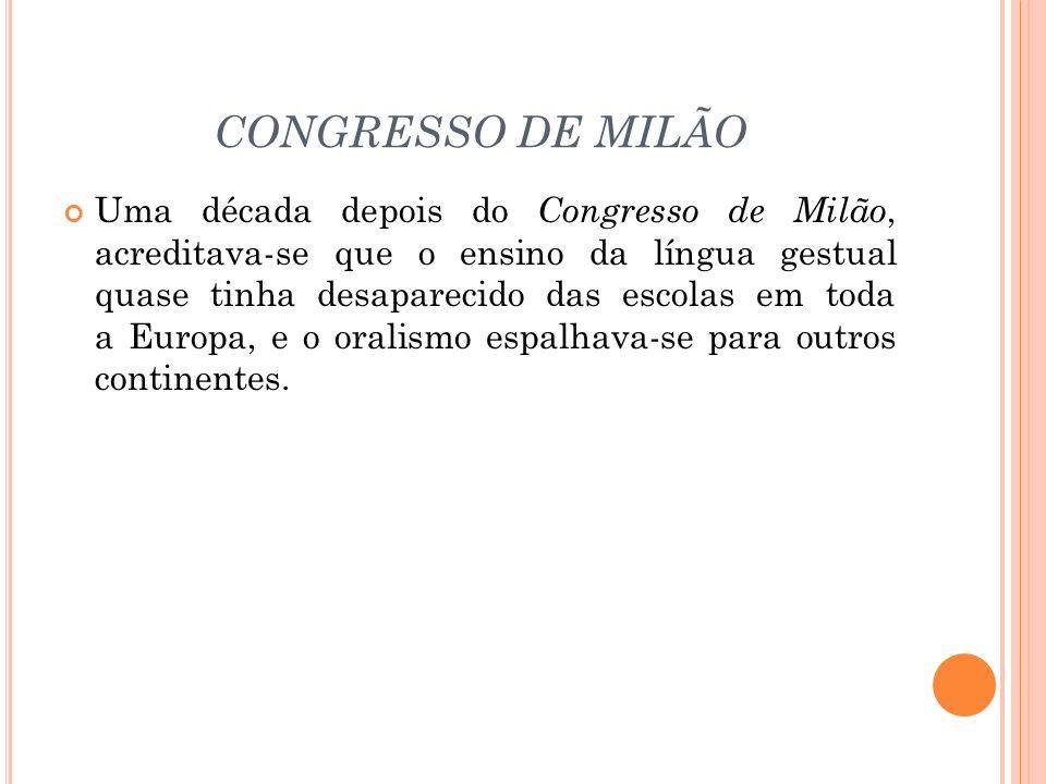CONGRESSO DE MILÃO Uma década depois do Congresso de Milão, acreditava-se que o ensino da língua gestual quase tinha desaparecido das escolas em toda