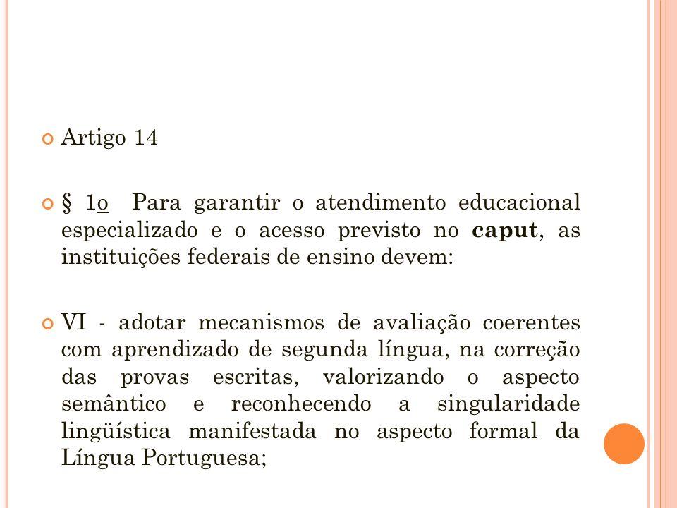 Artigo 14 § 1o Para garantir o atendimento educacional especializado e o acesso previsto no caput, as instituições federais de ensino devem: VI - adot