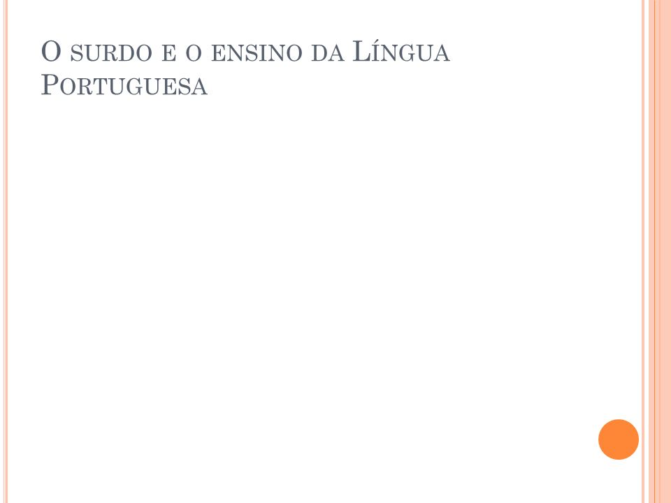 O SURDO E O ENSINO DA L ÍNGUA P ORTUGUESA