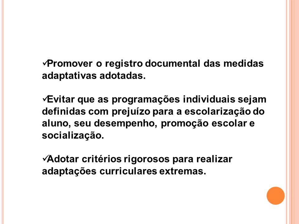 Promover o registro documental das medidas adaptativas adotadas. Evitar que as programações individuais sejam definidas com prejuízo para a escolariza