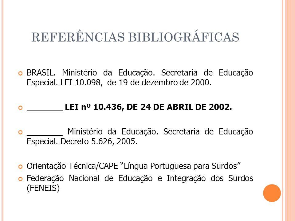 REFERÊNCIAS BIBLIOGRÁFICAS BRASIL. Ministério da Educação. Secretaria de Educação Especial. LEI 10.098, de 19 de dezembro de 2000. ________ LEI nº 10.