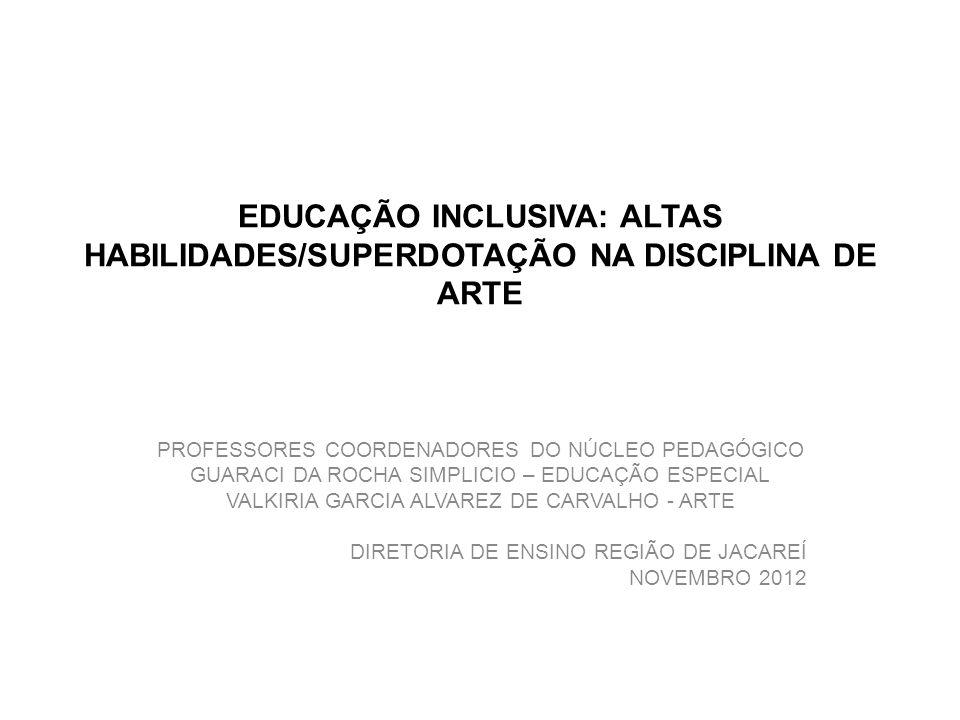EDUCAÇÃO INCLUSIVA: ALTAS HABILIDADES/SUPERDOTAÇÃO NA DISCIPLINA DE ARTE PROFESSORES COORDENADORES DO NÚCLEO PEDAGÓGICO GUARACI DA ROCHA SIMPLICIO – E