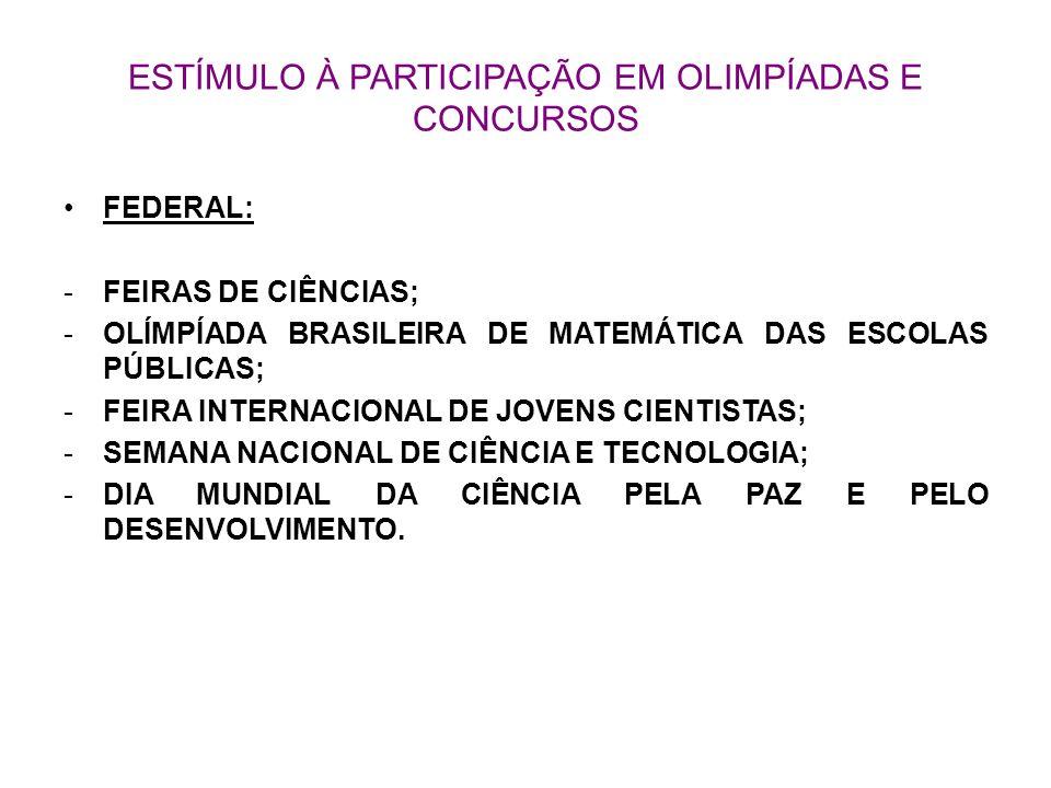 ESTÍMULO À PARTICIPAÇÃO EM OLIMPÍADAS E CONCURSOS FEDERAL: -FEIRAS DE CIÊNCIAS; -OLÍMPÍADA BRASILEIRA DE MATEMÁTICA DAS ESCOLAS PÚBLICAS; -FEIRA INTER
