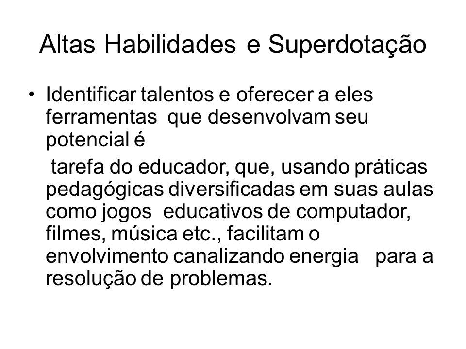 Altas Habilidades e Superdotação Identificar talentos e oferecer a eles ferramentas que desenvolvam seu potencial é tarefa do educador, que, usando pr