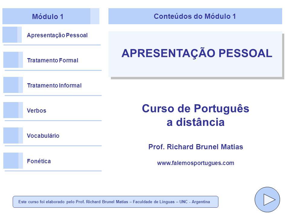 Módulo 1 Apresentação Pessoal Tratamento Formal Tratamento Informal Verbos Vocabulário Fonética Conteúdos do Módulo 1 APRESENTAÇÃO PESSOAL Curso de Português a distância Prof.