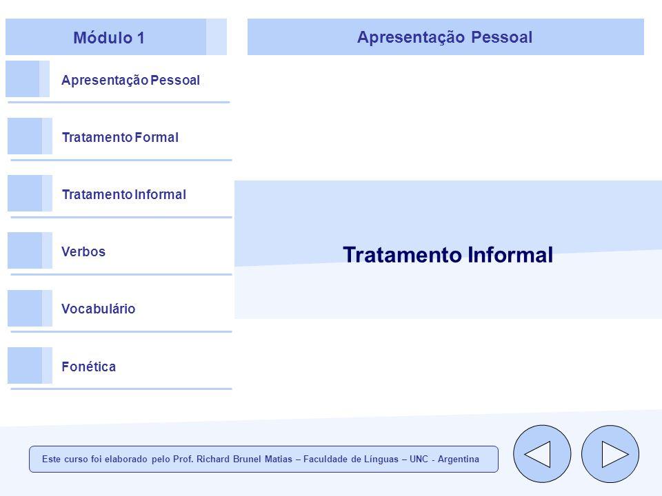 Módulo 1 Apresentação Pessoal Tratamento Formal Tratamento Informal Verbos Vocabulário Fonética Apresentação Pessoal Tratamento Informal Este curso foi elaborado pelo Prof.